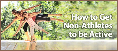How to Get Non-Athletes to be Active