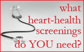 What heart health screenings do you need?